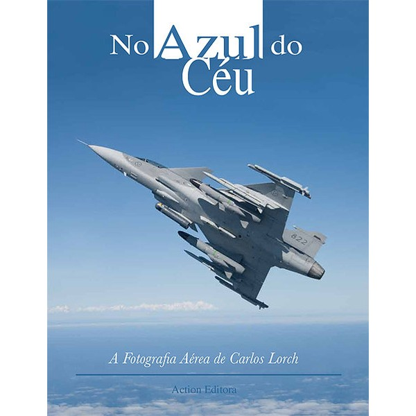 No Azul do Céu - A Fotografia Aérea de Carlos Lorch  - Action Editora