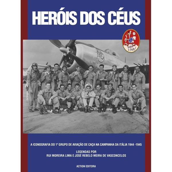 Heróis dos Céus - A Iconografia do 1º GAvCa na Campanha da Itália 1944-1945  - Action Editora