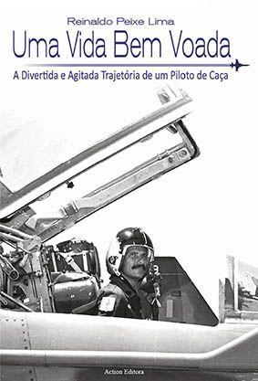 Uma Vida Bem Voada - A Divertida e Agitada Trajetória de um Piloto de Caça  - Action Editora