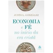 Economia e Fé. No Início da Era Cristã - Justo L. Gonzalez
