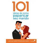 LIVRO- 101 IDEIAS DE COMO PAPARICAR SEU MARIDO - HAGNOS