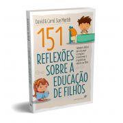 LIVRO - 151 REFLEXÕES SOBRE A EDUCAÇÃO DOS FILHOS