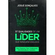Livro - 37 Qualidades De Um Líder Que Ninguém Esquece | Josué Gonçalves