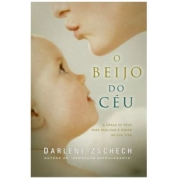 Livro - O Beijo Do Céu  A Graça De Deus Para Realizar O Sonho Da Sua Vida | Darlene Zschech