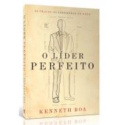 O Líder Perfeito - Kenneth Boa