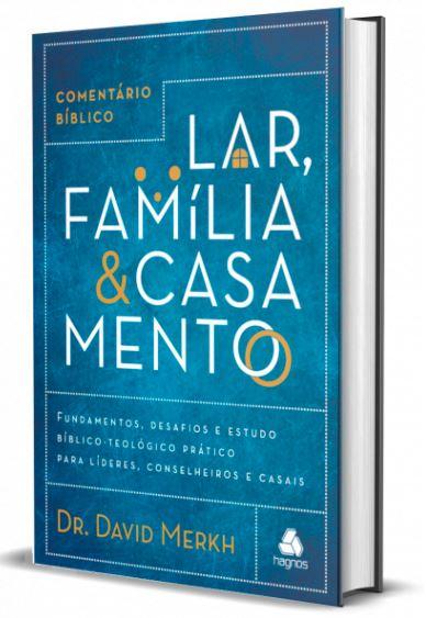 Comentário Bíblico Lar, Família e Casamento | David Merkh  - Loja Amo Família