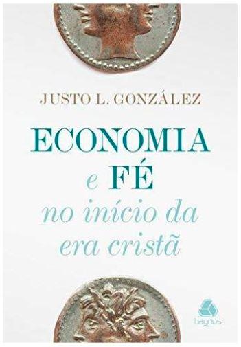 Economia e Fé. No Início da Era Cristã - Justo L. Gonzalez  - Loja Amo Família