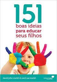 LIVRO- 151 BOAS IDEIAS PARA EDUCAR SEUS FILHOS  - Loja Amo Família