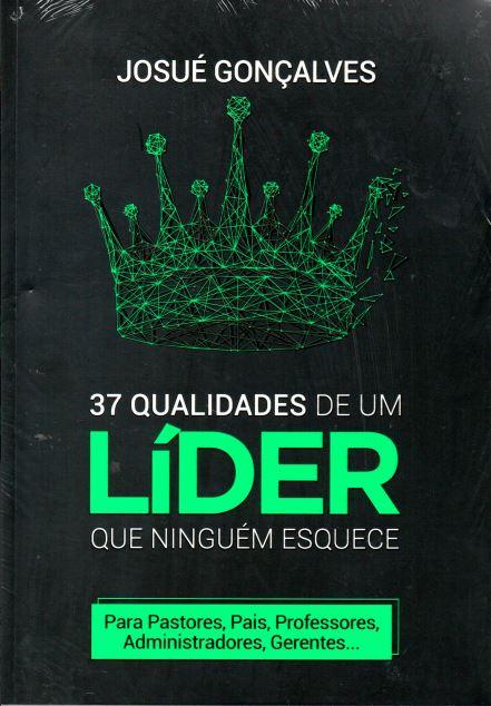 Livro - 37 Qualidades De Um Líder Que Ninguém Esquece   Josué Gonçalves  - Loja Amo Família