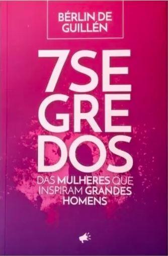 LIVRO-7 SEGREDOS DAS MULHERES QUE INSPIRAM GRANDES HOMENS  - Loja Amo Família
