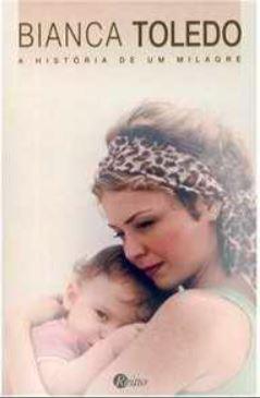Livro - A História de Um Milagre - Bianca Toledo  - Loja Amo Família
