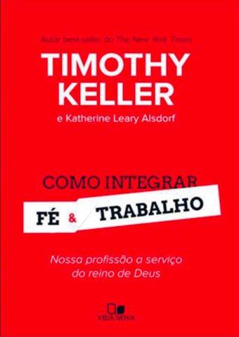 Livro - Como Integrar Fé e Trabalho - Nossa Profissão A Serviço do Reino de Deus | Keller Timothy  - Loja Amo Família