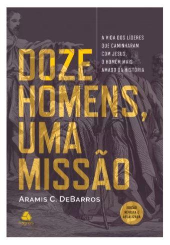 Livro  - Doze Homens, Uma Missão - DeBarros  - Loja Amo Família