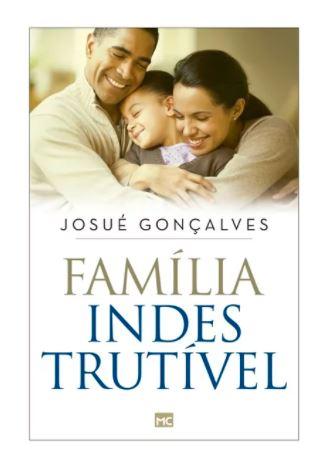 Livro - Família Indestrutível | Josué Gonçalves  - Loja Amo Família