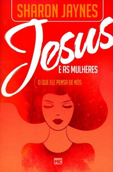 LIVRO- JESUS E AS MULHERES -  O QUE ELE PENSA DE NÓS