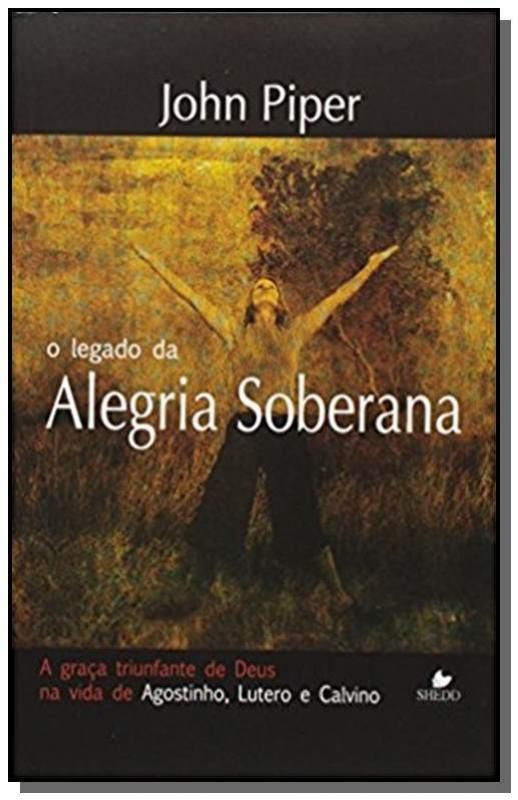 LIVRO- LEGADO DA ALEGRIA SOBERANA, O - - SHEDD  - Loja Amo Família