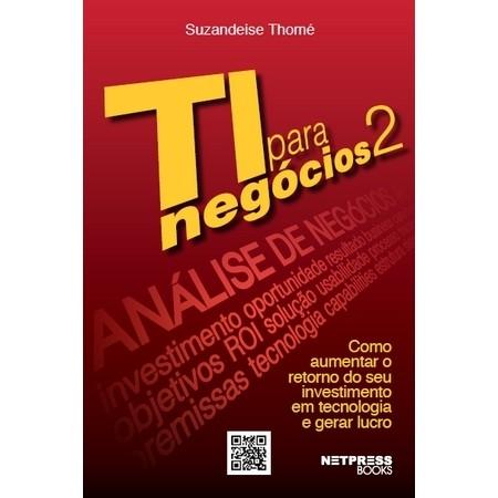 TI para Negócios 2 - Como aumentar o retorno do seu investimento em tecnologia e gerar lucro