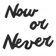 Frase Decorativa em MDF Preto - Now or Never
