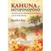 Kahuna ho'oponopono - Secretos de los Maestros Hawaianos y de la Vida Eterna