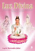 LUZ DIVINA - Manifestações de Kuan Yin/ Kannon/ Kanzeon Bosatsu transformando vidas