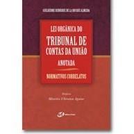 Lei Orgânica do Tribunal de Contas da União Anotada, 1a.ed., 2006