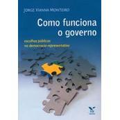 Como Funciona o Governo: Escolhas Públicas na Democracia Representativa, 1a.ed., 2010