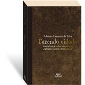 Fazendo Cidade: Memória e Urbanização no Extremo Oeste Catarinense, 1a.ed., 2010