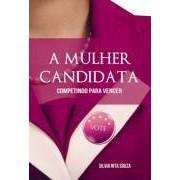 A Mulher Candidata: Competindo para Vencer, 1a.ed., 2012