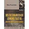 Discricionariedade Administrativa: Ação de Improbidade & Controle Principiológico