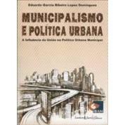 Municipalismo e Política Urbana: A Influência da União na Política Urbana Municipal, 1a.ed., 2012