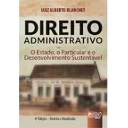 Direito Administrativo: O Estado, O Particular e o Desenvolvimento Sustentável, 1a.ed., 2012