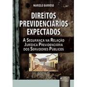 Direitos Previdenciários Expectados: A Segurança na Relação Jurídica Previdenciária dos Servidores Públicos, 1a.ed., 2012