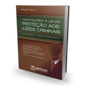"""ANOTAÇÕES À LEI DE PROTEÇÃO AOS JUÍZES CRIMINAIS-LEI 12.694/2012 - """"LEI DO JUIZ SEM ROSTO"""", 1ª ed., Amaury Silva"""