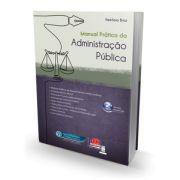 MANUAL PRÁTICO DA ADMINISTRAÇÃO PÚBLICA, Petrônio Braz
