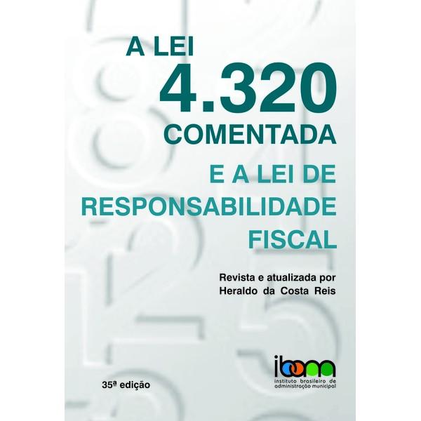 A LEI 4.320 COMENTADA E A LEI DE RESPONSABILIDADE FISCAL, 35ª. EDIÇÃO