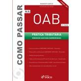 Como Passar na OAB - 2a. Fase (Prática Tributária), 2a.ed., 2011
