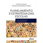 Planejamento e Estretégia das Escolas: O que leva as escolas a ter alto desempenho, 1a.ed., 2013