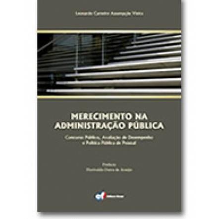Merecimento na Administração Pública: Concurso Público, Avaliação de Desempenho e Política Pública de Pessoal, 1a.ed., 2011