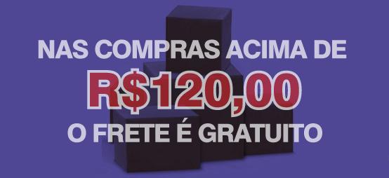 FRETE POR NOSSA CONTA NAS COMPRAS ACIMA DE R$120,00