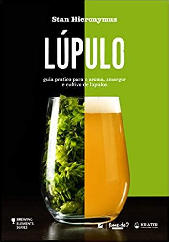 Lúpulo: Guia Prático para o Aroma, Amargor e Cultivo de Lúpulos - Stan Hieronymus