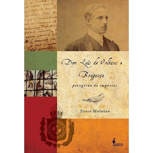 Dom Luís de Orléans e Bragança: peregrino de impérios
