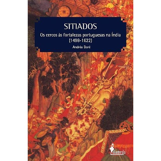 Sitiados: os cercos às fortalezas portuguesas na Índia (1498-1622)