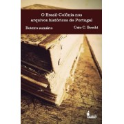 O Brasil-Colônia nos arquivos históricos de Portugal: Roteiro e Sumário