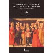 A celebração do matrimônio na alta sociedade florentina do quattrocento