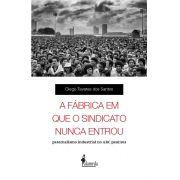 A fábrica em que o sindicato nunca entrou, de Diego Tavares