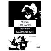 A Figura de Orson Welles no Cinema de Rogério Sganzerla