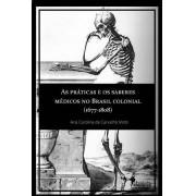 As práticas e os saberes médicos no Brasil colonial (1677-1808)