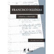 Francisco Iglésias: a história e o historiador
