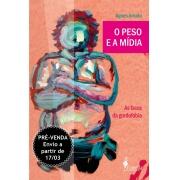 PRÉ-VENDA: O peso e a mídia, de Agnes Arruda (ENTREGA A PARTIR DO DIA 17/03/21)