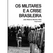 Os militares e a crise brasileira, organizado por João Roberto Martins Filho